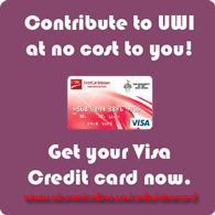 Contribute to UWI at no cost to you! Get your Visa Credit card now.